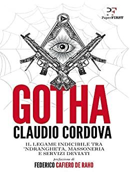 Gotha: Il legame indicibile tra 'ndrangheta, massoneria e servizi deviati di [Claudio Cordova]
